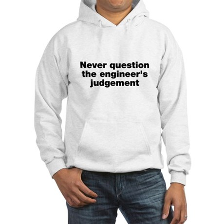 Never question the engineer's judegement Hooded Sw