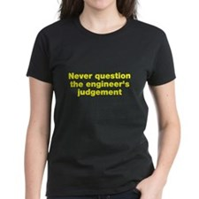 Never question the engineer's judegement Tee