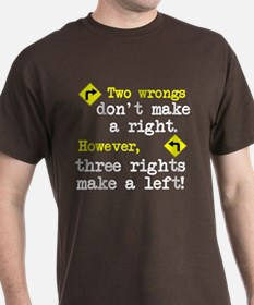Two wrongs don't make a right T-Shirt