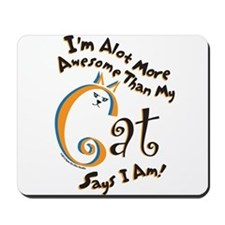 I'm Alot More Awesome Than My Cat Says I Am! Mouse