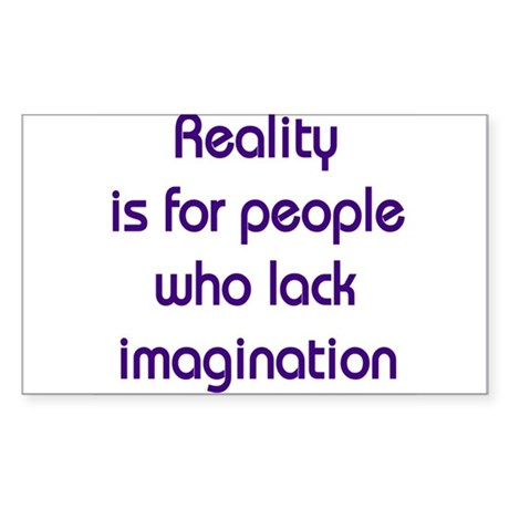 Reality is for people who lack imagination Sticker