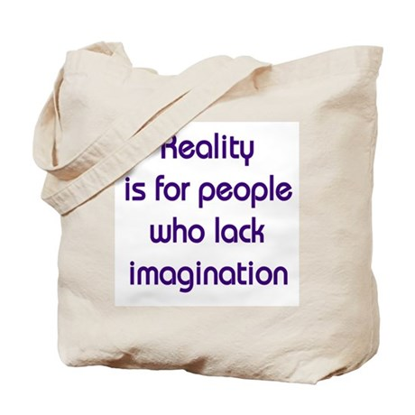 Reality is for people who lack imagination Tote Ba