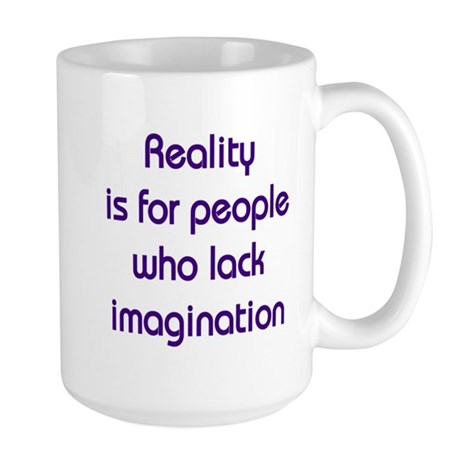Reality is for people who lack imagination Large M