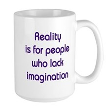 Reality is for people who lack imagination Mug