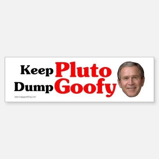 Anti-Bush: Keep Pluto Dump Goofy Bumper Bumper Bumper Sticker
