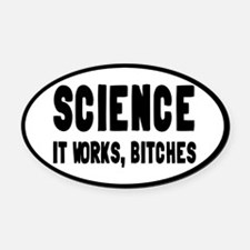 Science, It Works Bitches Oval Car Magnet