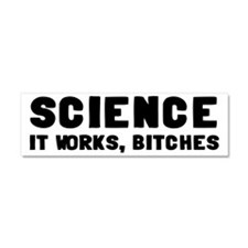 Science, It Works Bitches Car Magnet 10 x 3