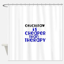 Okichitaw Is Cheaper Than Therapy Shower Curtain