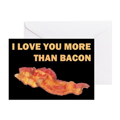 I LOVE YOU MORE THAN BACOND.jpg Greeting Cards (Pk