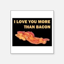 I LOVE YOU MORE THAN BACOND.jpg Square Sticker 3""
