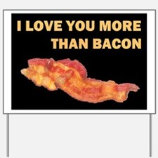 I LOVE YOU MORE THAN BACOND.jpg Yard Sign