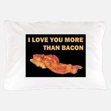 I LOVE YOU MORE THAN BACOND.jpg Pillow Case