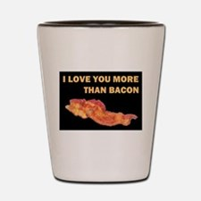 I LOVE YOU MORE THAN BACOND.jpg Shot Glass