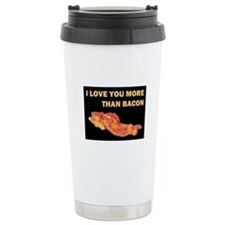 I LOVE YOU MORE THAN BACOND.jpg Travel Mug