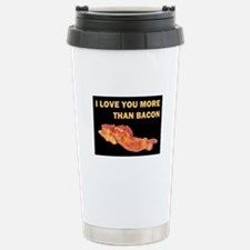 I LOVE YOU MORE THAN BACOND.jpg Travel Mug