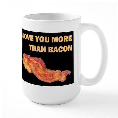 I LOVE YOU MORE THAN BACOND.jpg Large Mug