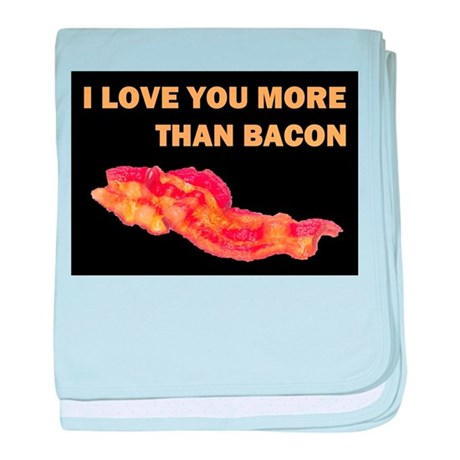I LOVE YOU MORE THAN BACOND.jpg baby blanket