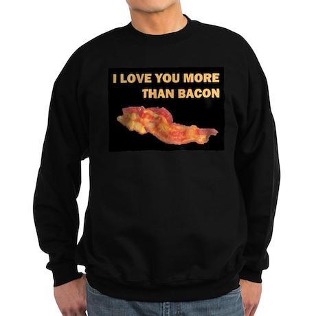 I LOVE YOU MORE THAN BACOND.jpg Sweatshirt (dark)