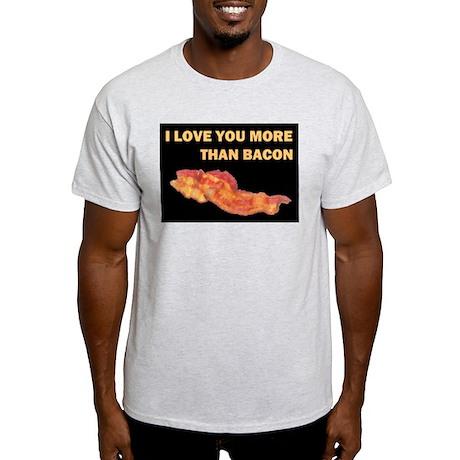 I LOVE YOU MORE THAN BACOND.jpg Light T-Shirt