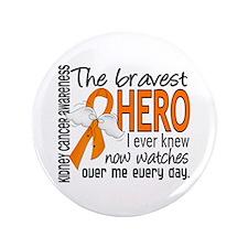 "Bravest Hero I Knew Kidney Cancer 3.5"" Button"