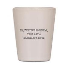 Fantasy Football bitch white Shot Glass