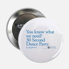 """30 Second Dance Party Quote 2.25"""" Button"""