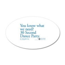 30 Second Dance Party Quote 22x14 Oval Wall Peel