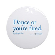 Dance or You're Fired Round Ornament