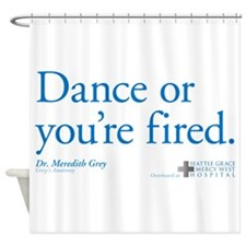 Dance or You're Fired Shower Curtain