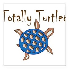 "Totally Turtled Square Car Magnet 3"" x 3"""