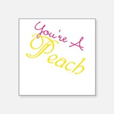 "Youre A Peach Square Sticker 3"" x 3"""