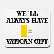 We Will Always Have Vatican City Mousepad