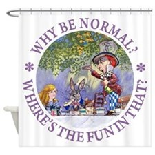 Why Be Normal? Shower Curtain