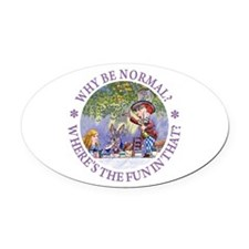 Why Be Normal? Oval Car Magnet