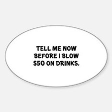 Tell me before I blow $50 on drinks Decal