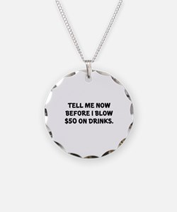 Tell me before I blow $50 on drinks Necklace