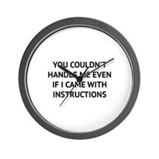 You couldn't handle me Wall Clock