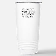 You couldn't handle me Travel Mug