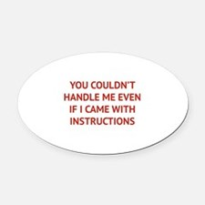 You couldn't handle me Oval Car Magnet