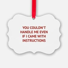 You couldn't handle me Ornament