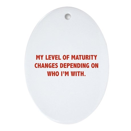 My Level Of Maturity Ornament (Oval)