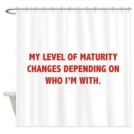 My Level Of Maturity Shower Curtain