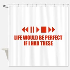 Life would be perfect Shower Curtain