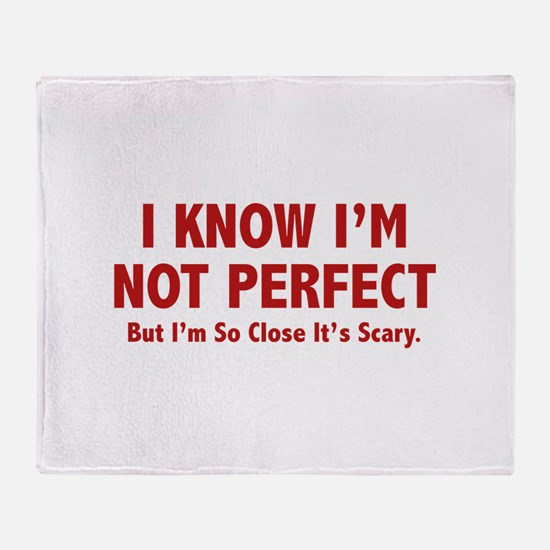 I know I'm not perfect Throw Blanket