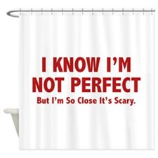 I know I'm not perfect Shower Curtain