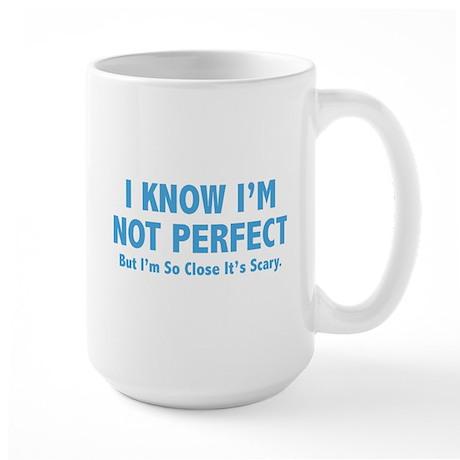 I know I'm not perfect Large Mug