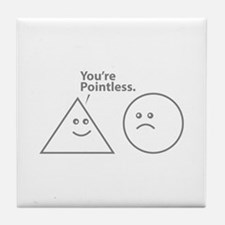 You're pointless Tile Coaster
