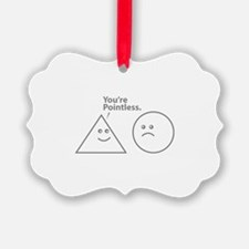 You're pointless Ornament