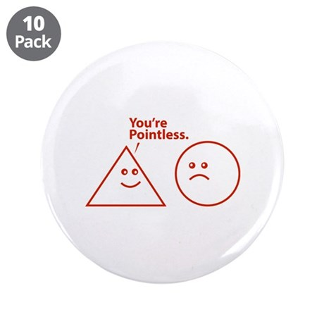"""You're pointless 3.5"""" Button (10 pack)"""