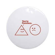 You're pointless Ornament (Round)